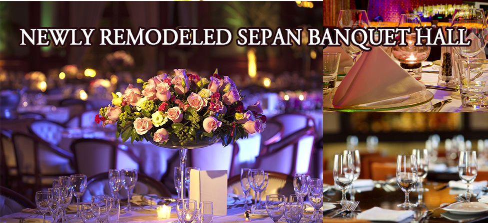 NEWLY REMODELED SEPAN BANQUET HALL